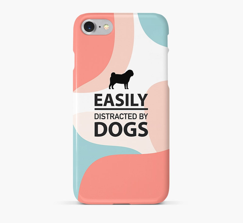 'Easily Distracted By Dogs' Phone Case with Pug Silhouette