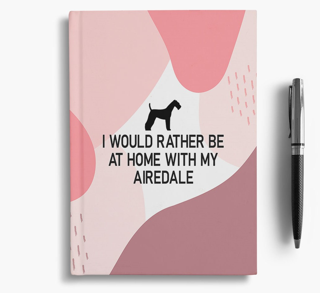 Airedale Terrier {colour} 'I would rather be at home with my Airedale Terrier' Notebook with Airedale Terrier Silhouette
