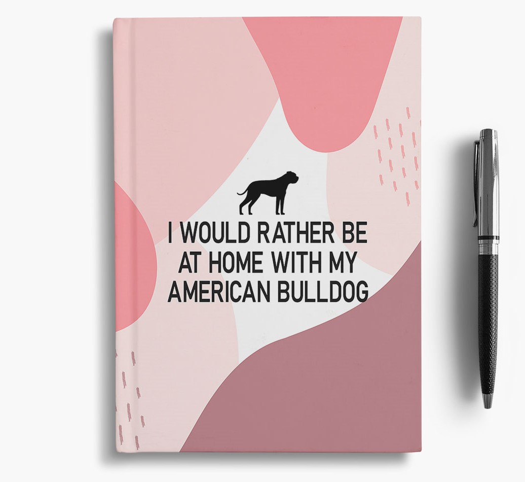 American Bulldog {colour} 'I would rather be at home with my American Bulldog' Notebook with American Bulldog Silhouette
