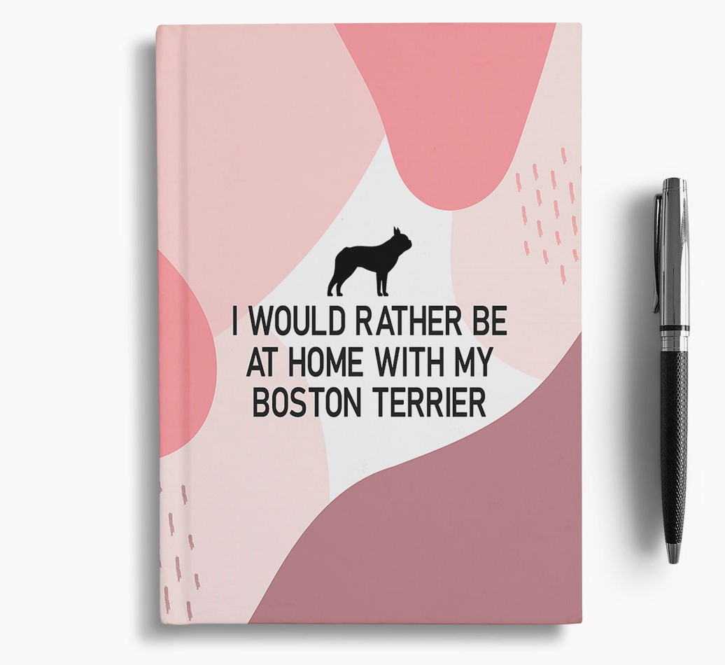 Boston Terrier {colour} 'I would rather be at home with my Boston Terrier' Notebook with Boston Terrier Silhouette