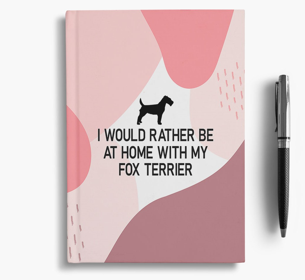 Fox Terrier {colour} 'I would rather be at home with my Fox Terrier' Notebook with Fox Terrier Silhouette