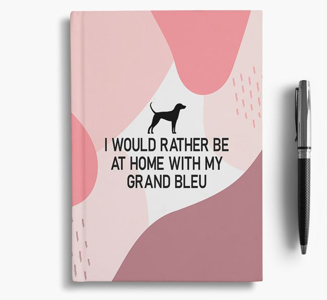 'I would rather be at home with my Grand Bleu De Gascogne' Notebook