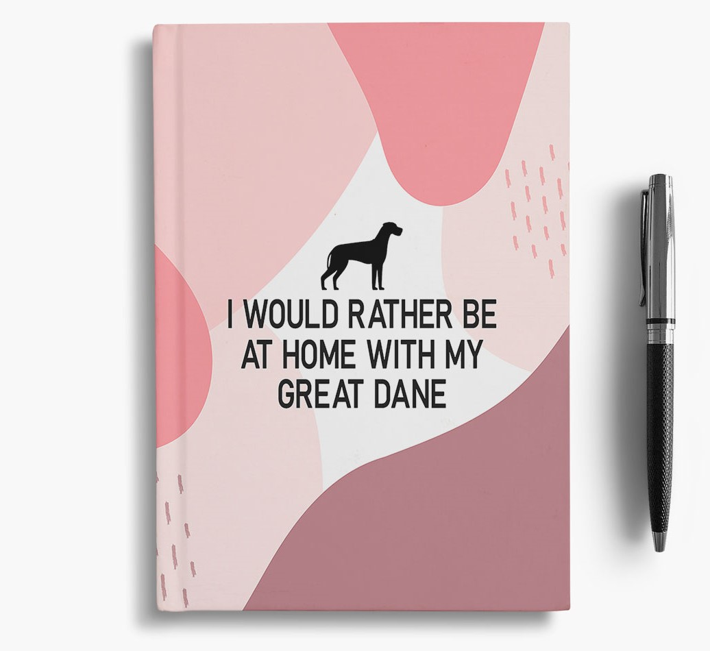 Great Dane {colour} 'I would rather be at home with my Great Dane' Notebook with Great Dane Silhouette