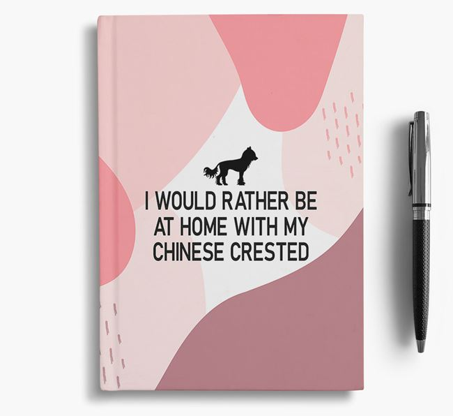 'I would rather be at home with my Hairless Chinese Crested' Notebook