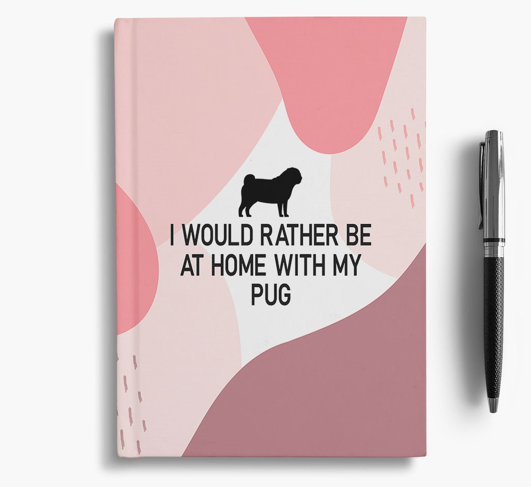 Pug {colour} 'I would rather be at home with my Pug' Notebook with Pug Silhouette