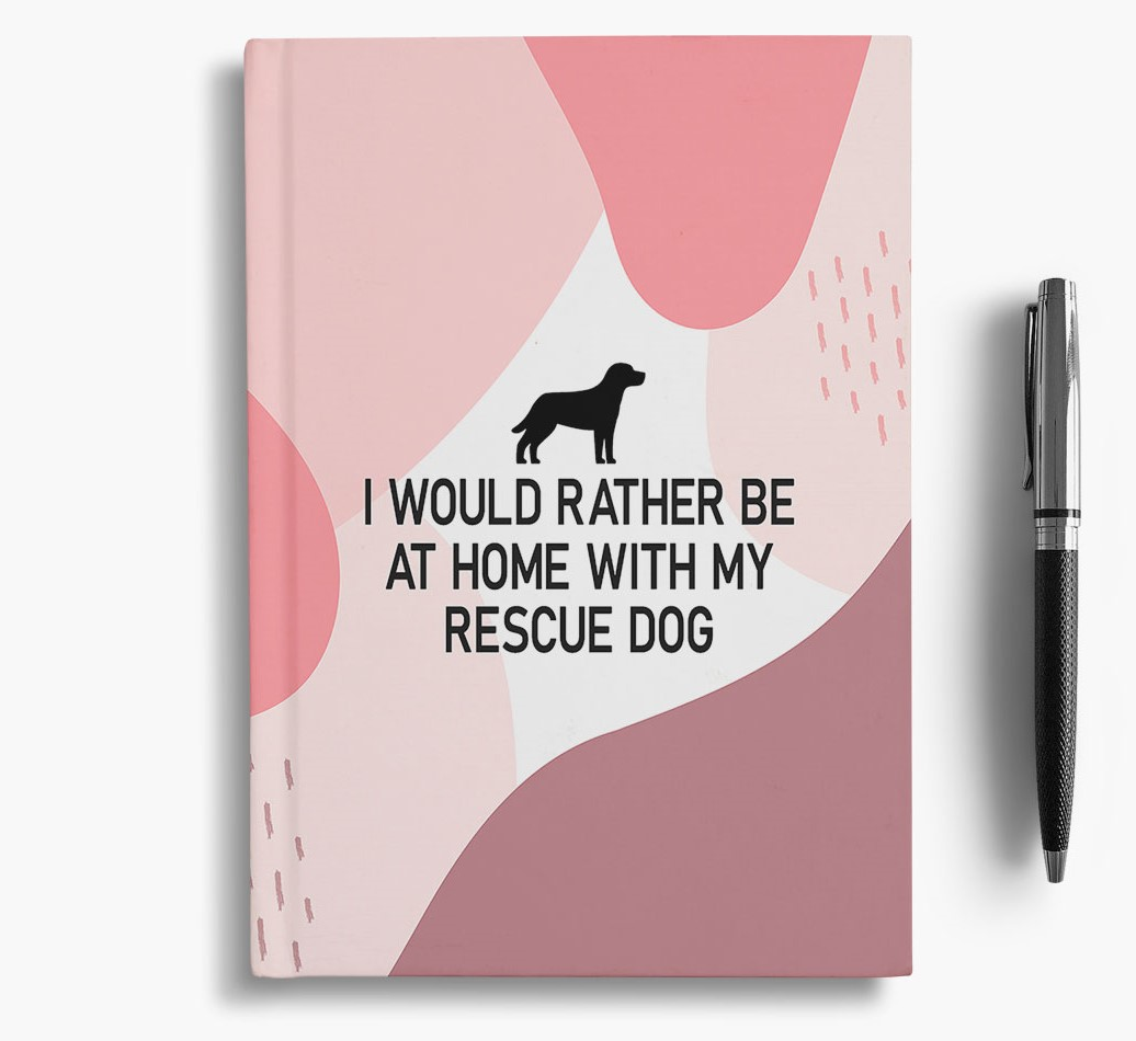 Rescue Dog {colour} 'I would rather be at home with my Rescue Dog' Notebook with Rescue Dog Silhouette