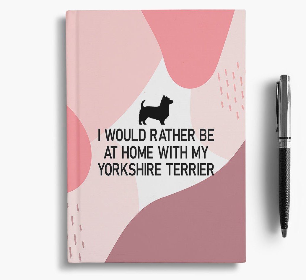 Yorkshire Terrier {colour} 'I would rather be at home with my Yorkshire Terrier' Notebook with Yorkshire Terrier Silhouette