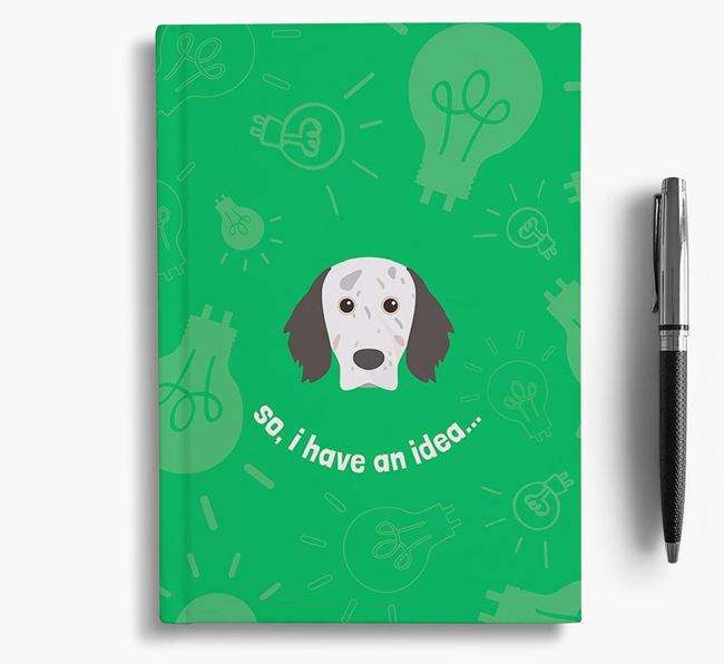 'So, I Have An Idea...' Notebook with English Setter Icon