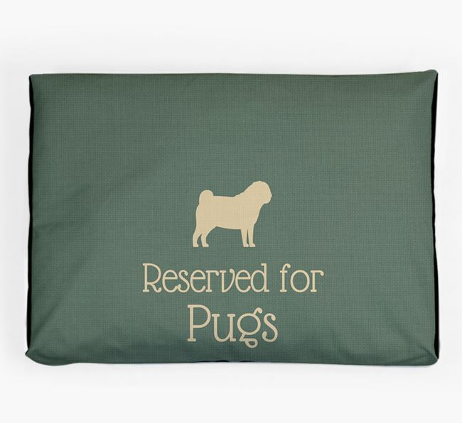 'Reserved For Pug' Dog Bed for your Pug