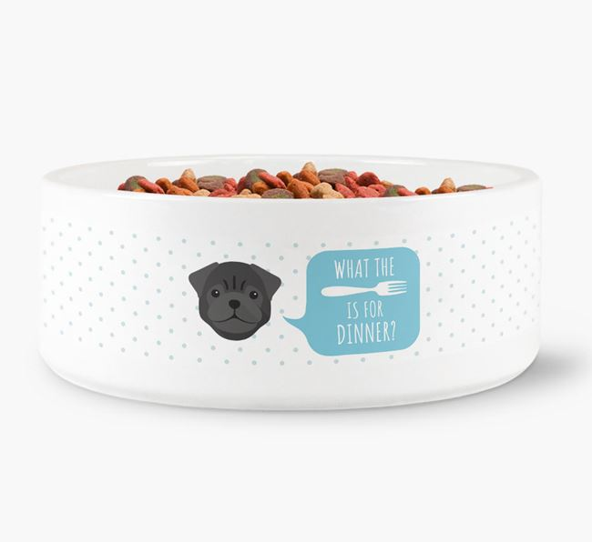 'What's for dinner?' Dog Bowl for your Pug
