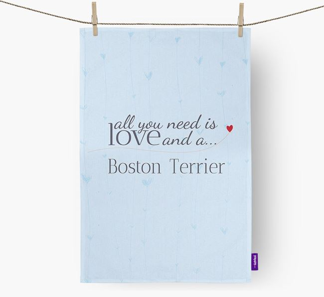 All you need is love and a Boston Terrier tea towel