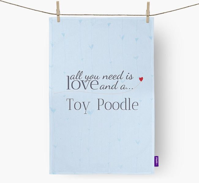 All you need is love and a Toy Poodle tea towel