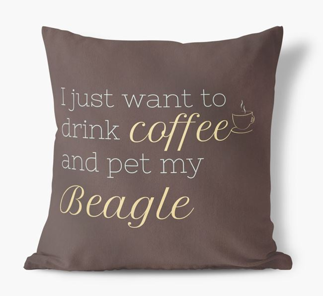 'I just want to drink coffee and pet my Beagle' Faux Suede Cushion