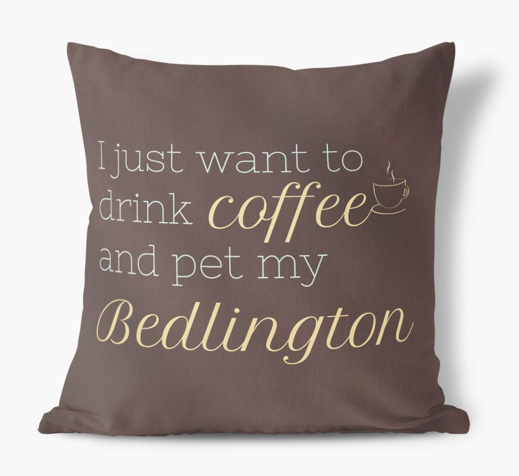 {colour} 'I just want to drink coffee and pet my' Bedlington Terrier Faux Suede Cushion front view