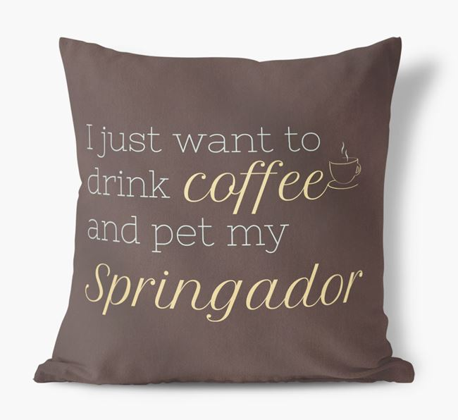 'I just want to drink coffee and pet my Springador' Faux Suede Cushion