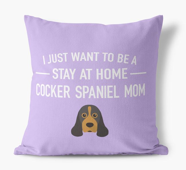 'Stay At Home Cocker Spaniel Mom' Pillow