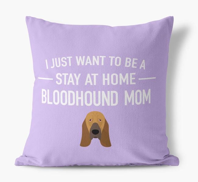'Stay At Home Bloodhound Mom' Pillow