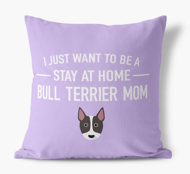 'Stay At Home Bull Terrier Mom' Pillow
