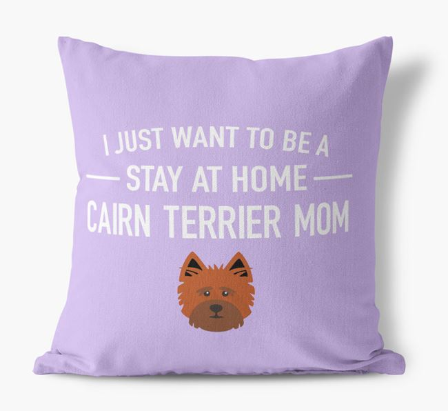 'Stay At Home Cairn Terrier Mom' Pillow