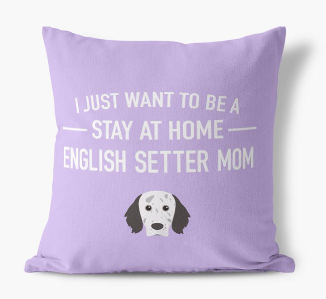 'Stay At Home English Setter Mom' Pillow