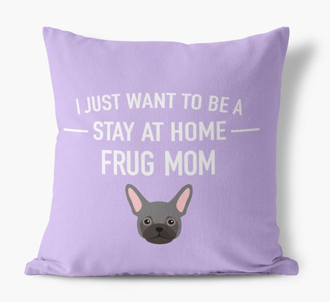 'Stay At Home Frug Mom' Pillow