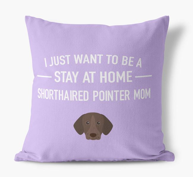 'Stay At Home Shorthaired Pointer Mom' Pillow