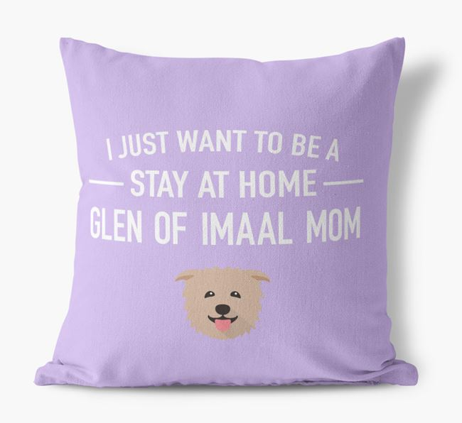 'Stay At Home Glen Of Imaal Mom' Pillow