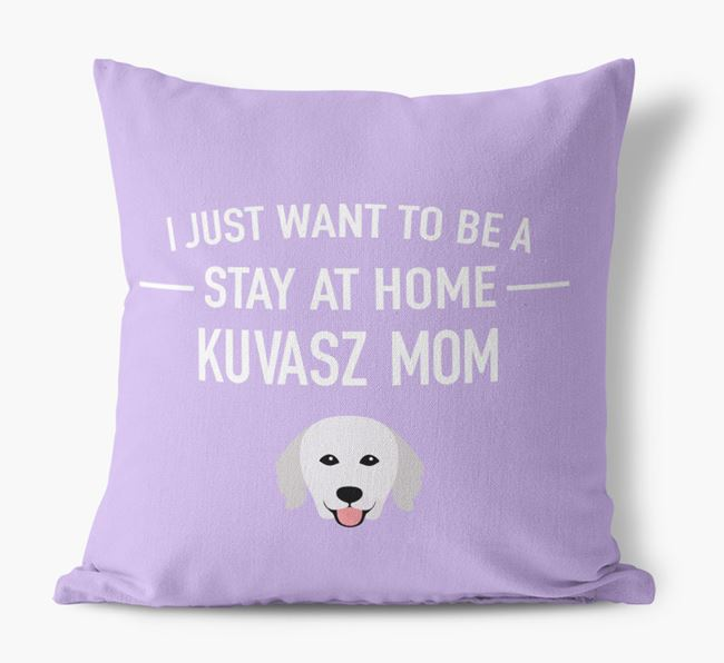 'Stay At Home Kuvasz Mom' Pillow