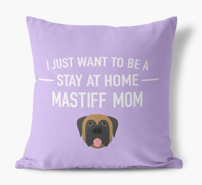 'Stay At Home Mastiff Mom' Pillow