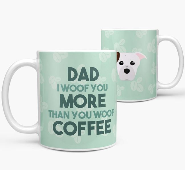 'Dad I woof you more than you woof coffee' Mug with American Staffordshire Terrier Icon