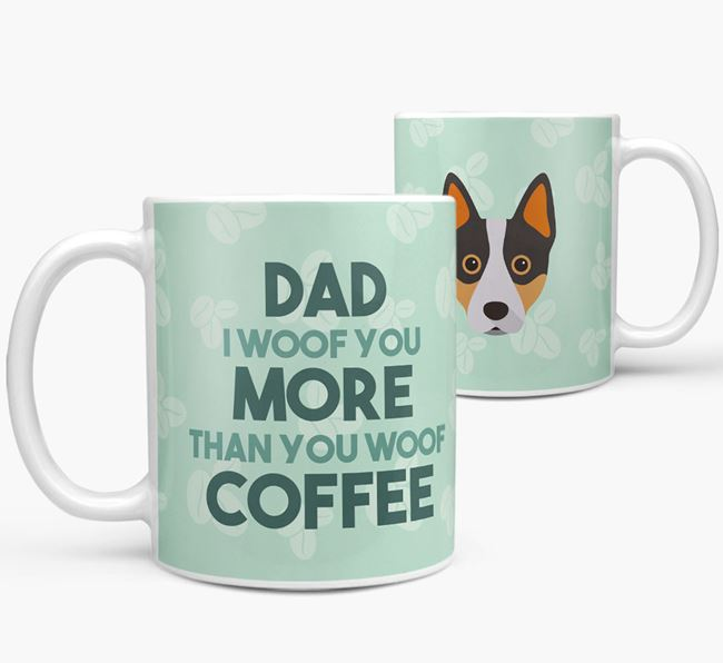 'Dad I woof you more than you woof coffee' Mug with Australian Cattle Dog Icon