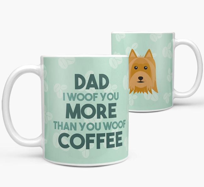 'Dad I woof you more than you woof coffee' Mug with Australian Silky Terrier Icon