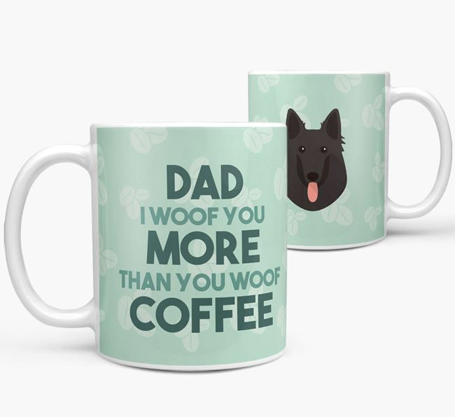 'Dad I woof you more than you woof coffee' Mug with Belgian Groenendael Icon