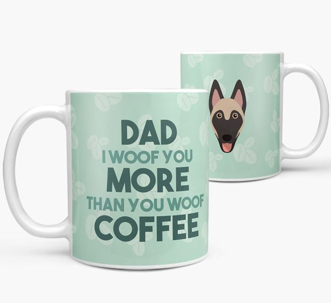 'Dad I woof you more than you woof coffee' Mug with Belgian Malinois Icon