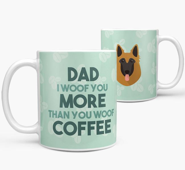 'Dad I woof you more than you woof coffee' Mug with Belgian Tervuren Icon