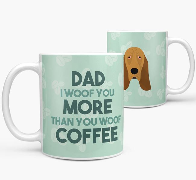 'Dad I woof you more than you woof coffee' Mug with Bloodhound Icon