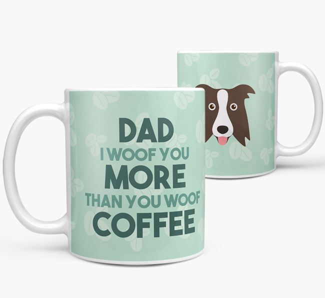 'Dad I woof you more than you woof coffee' Mug with Border Collie Icon