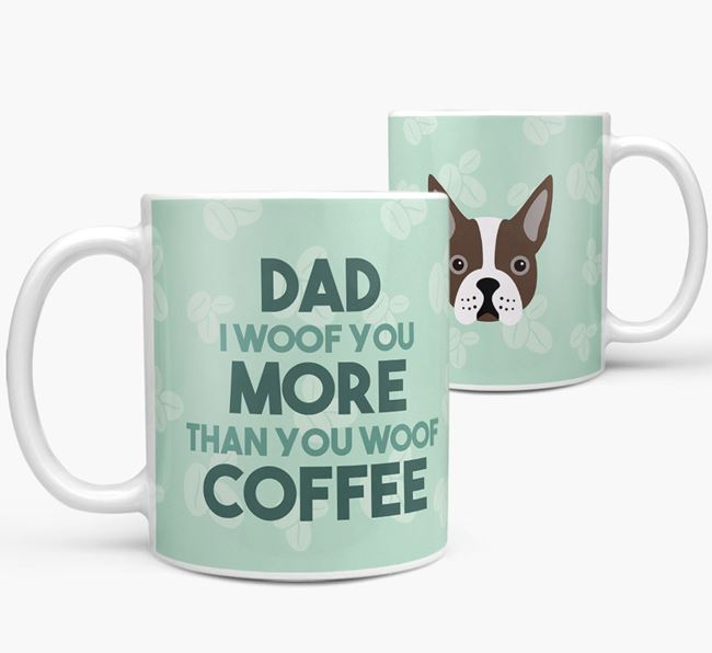 'Dad I woof you more than you woof coffee' Mug with Boston Terrier Icon