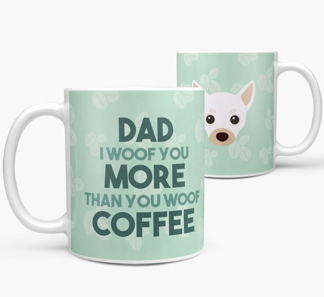 'Dad I woof you more than you woof coffee' Mug with Chihuahua Icon