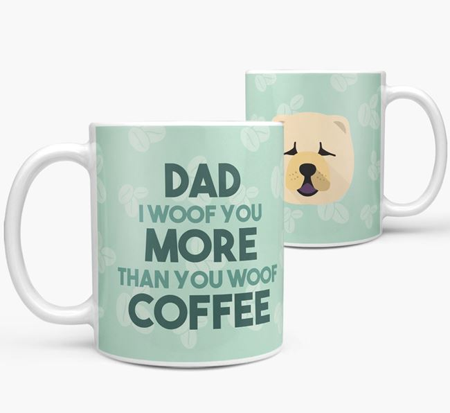 'Dad I woof you more than you woof coffee' Mug with Chow Chow Icon