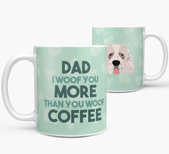 'Dad I woof you more than you woof coffee' Mug with Clumber Spaniel Icon