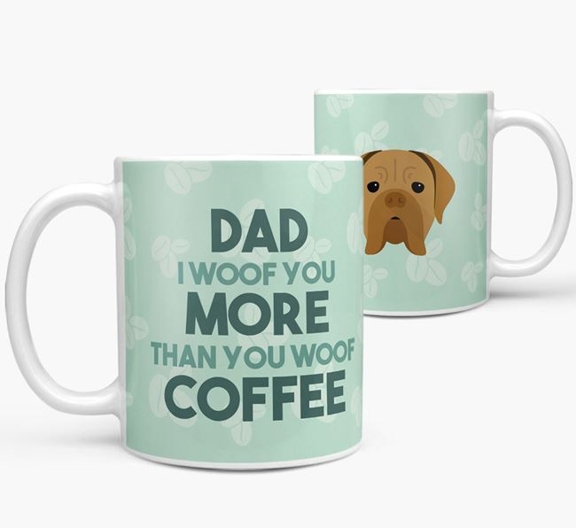 'Dad I woof you more than you woof coffee' Mug with Dogue de Bordeaux Icon