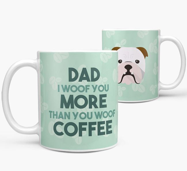 'Dad I woof you more than you woof coffee' Mug with English Bulldog Icon