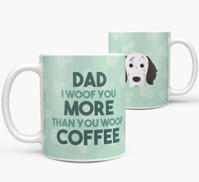 'Dad I woof you more than you woof coffee' Mug with English Setter Icon