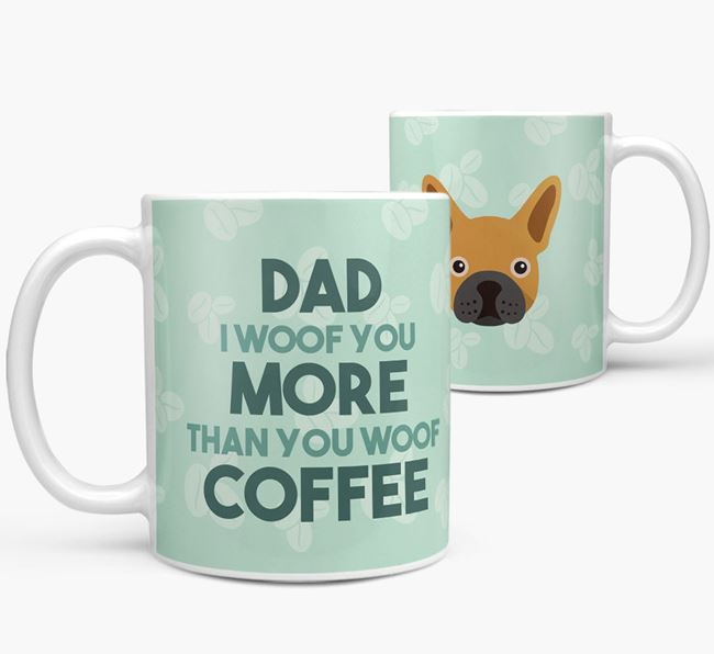 'Dad I woof you more than you woof coffee' Mug with French Bulldog Icon