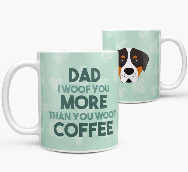 'Dad I woof you more than you woof coffee' Mug with Greater Swiss Mountain Dog Icon
