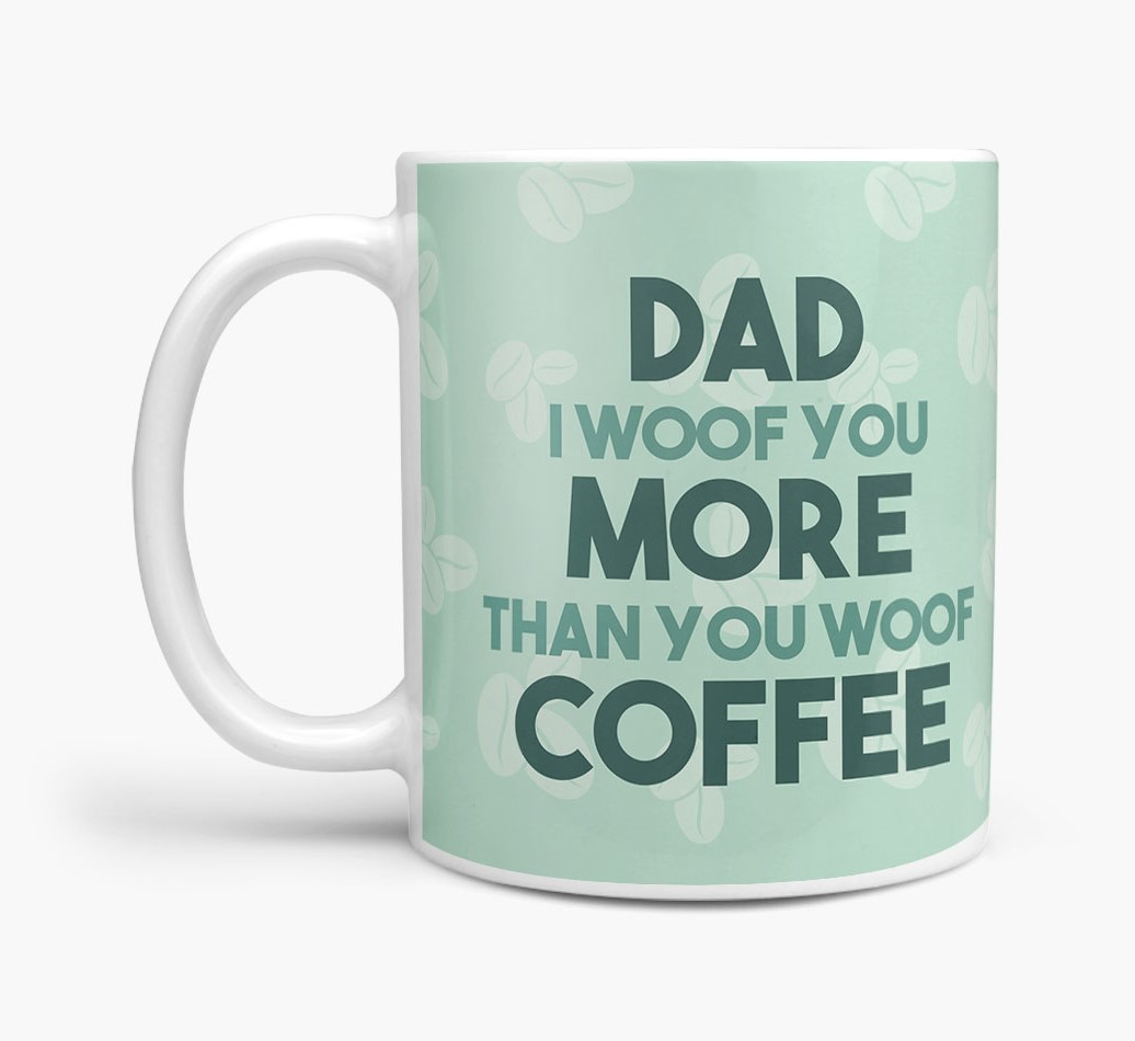 'Dad I woof you more than you woof coffee' Mug with Dog Yappicon Side View