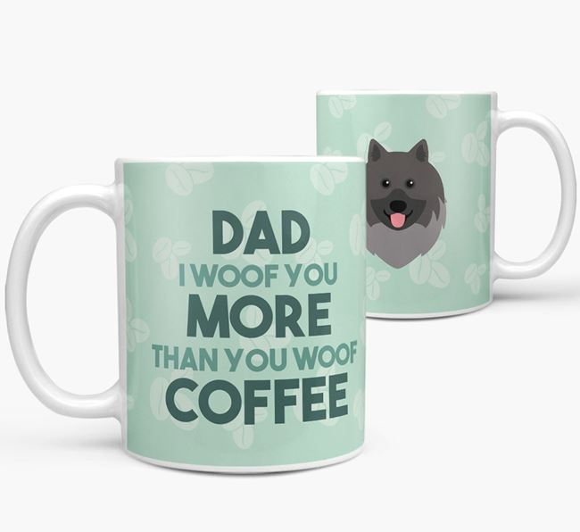 'Dad I woof you more than you woof coffee' Mug with Keeshond Icon