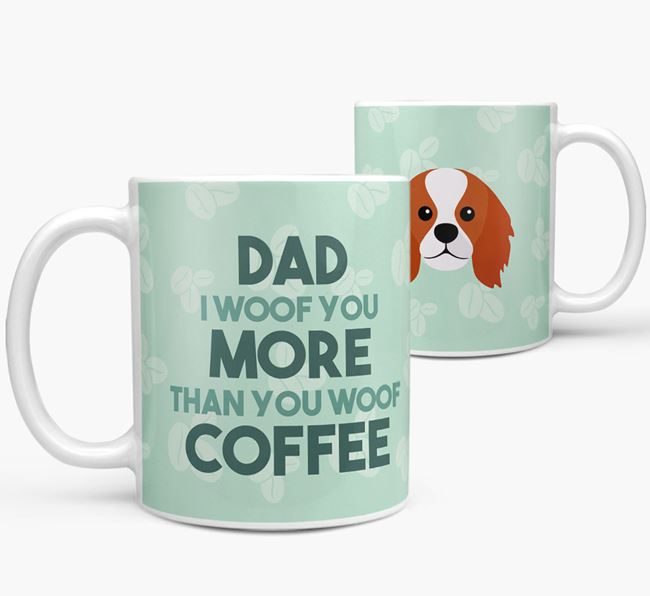 'Dad I woof you more than you woof coffee' Mug with King Charles Spaniel Icon
