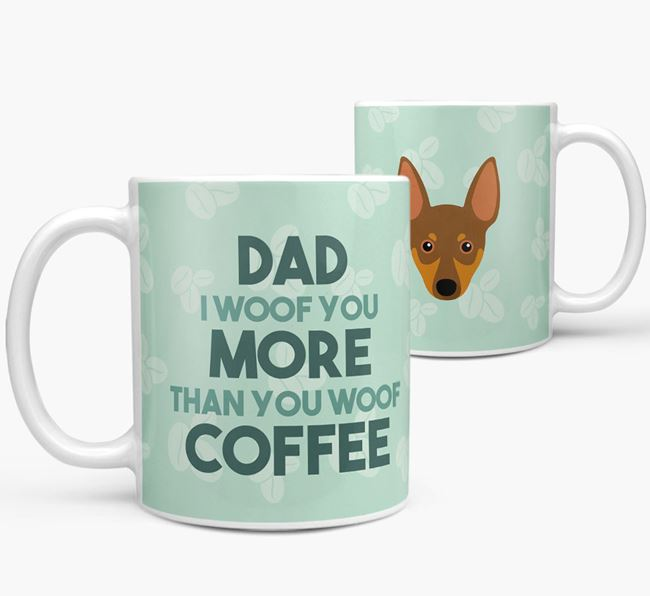 'Dad I woof you more than you woof coffee' Mug with Miniature Pinscher Icon